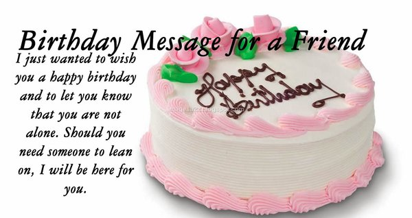 I Just Wanted To Wish You A Happy Birthday And Let Know That Are Not Alone Wishes For My Friend