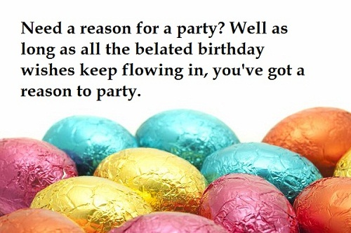 Reason to Party Belated Birthday Wishes