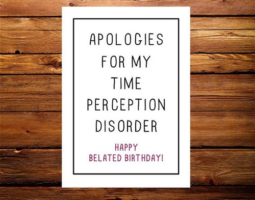 Time Perception Disorder Belated Birthday Wishes