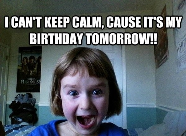 My Birthday Tomorrow Meme